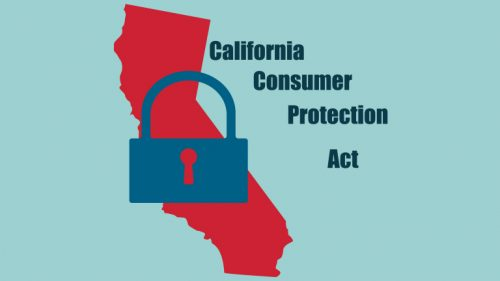 Why Your Organization Needs to Become California Consumer Privacy Act (CCPA) Compliant